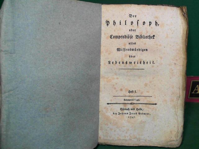 Der Philosoph oder Compendiöse Bibliothek aller Wissenswürdigen über Lebensweisheit. Heft 1. (= Compendiöse Bibliothek der gemeinnützigsten Kenntnisse für alle Stände). 1.Auflage,