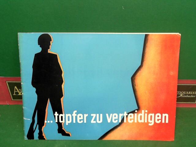 Bundesministerium für Verteidigung (Hrsg.) und Deutsche Bundesbahnswehr: tapfer zu verteidigen. (= Schriftenreihe Innere Führung). 1.Auflage,