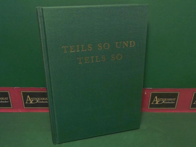 Alberer, Rudolf: Teils so und teils so. Erzählungen in Mundart und Hochsprache. 1.Auflage,