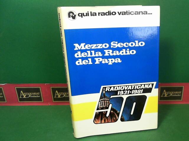 Qui la radio vaticana - Mezzo Secolo della Radio del Papa. Radio vaticana 1931 - 1981. 1.Auflage,