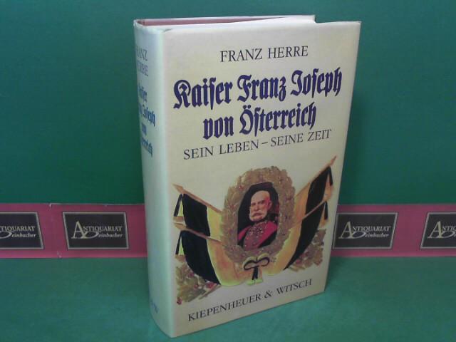 Herre, Franz: Kaiser Franz Joseph von Österreich. Sein Leben,seine Zeit. 1.Auflage,