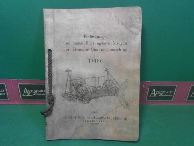 Bedienungs- und Instandhaltungsanweisungen der Einmann-Quadratsämaschine TVD-6. 1.Auflage,