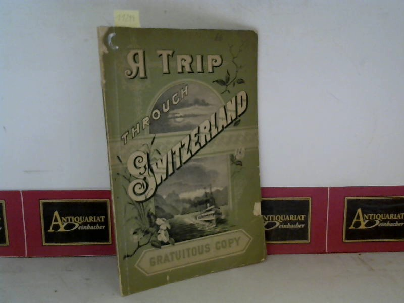 A Trip through Switzerland - Edited and published by the official General enquiry Office. 3. Aufl.