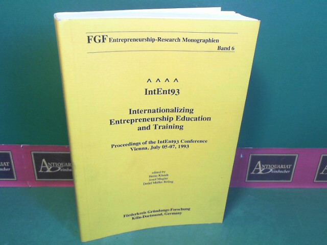 IntEnt93 - Internationalizing entrepreneurship education and training. Proceedings of the IntEnt93 Conference, Vienna, July 05 - 07, 1993. (= FGF-Entrepreneurship-research-Monographien; Band 6). 1.Auflage,