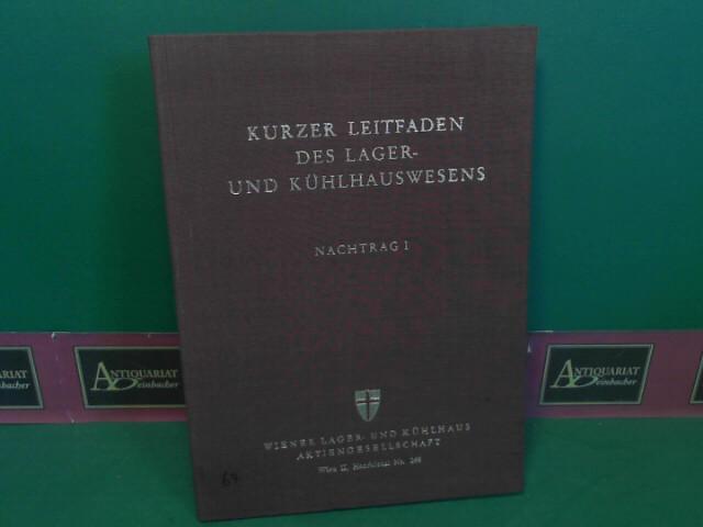 Kurzer Leitfaden des Lager- und Kühlhauswesens - Nachtrag I. 1.Auflage,
