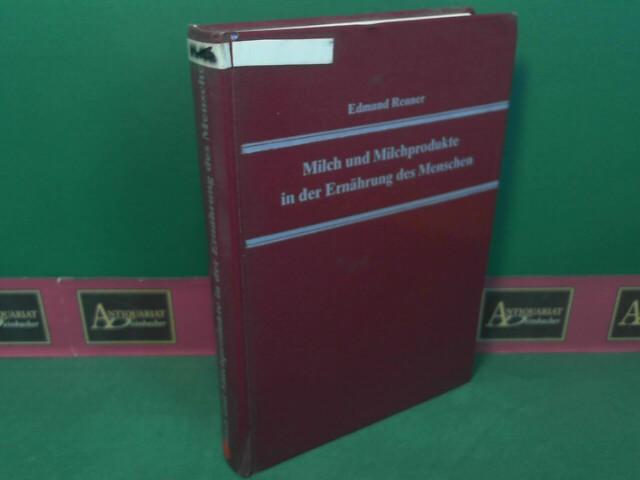 Milch und Milchprodukte in der Ernährung des Menschen. 4., neubearbeitete und erweiterte Auflage