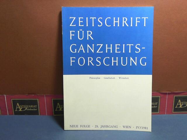 Zeitschrift für Ganzheitsforschung. Philosophie-Gesellschaft-Wirtschaft. Neue Folge, 25. Jahrgang, Heft IV/1981. 1.Auflage,