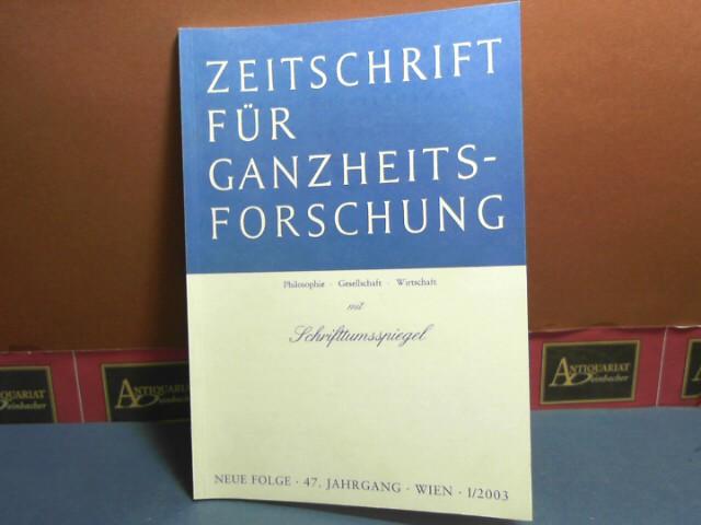 Zeitschrift für Ganzheitsforschung. Philosophie-Gesellschaft-Wirtschaft. Neue Folge, 47. Jahrgang,  I. Heft 2003 mit Schrifttumsspiegel. 1.Auflage,