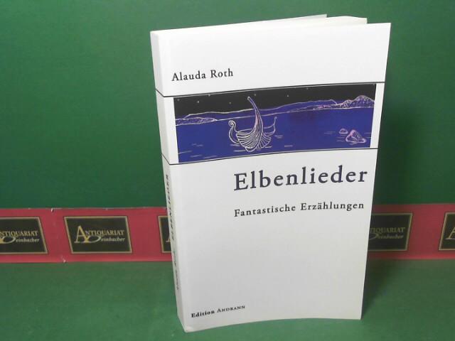 Roth, Alauda: Elbenlieder - Fantastische Erzählungen. 1.Auflage,