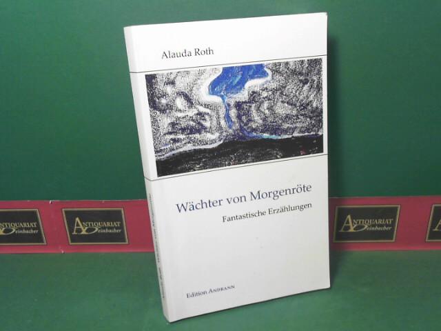 Wächter von Morgenröte - Fantastische Erzählungen. 1.Auflage,