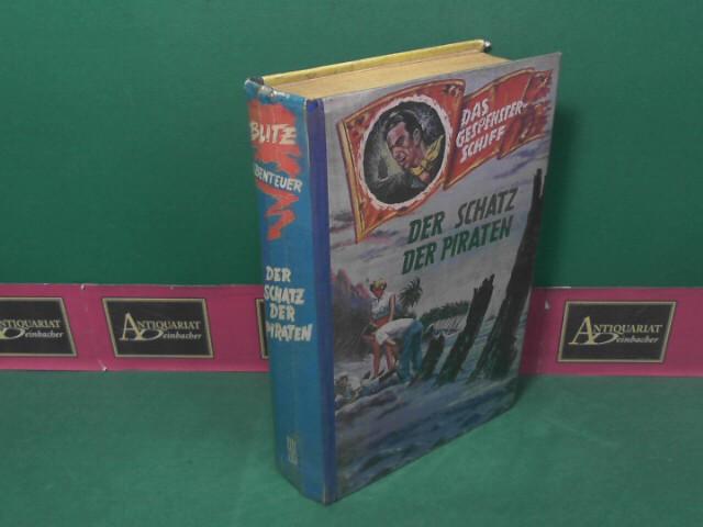 Der Schatz des Piraten. Abenteuerroman. (= Blitz Abenteuer. Das Gespensterschiff). 1.Auflage,