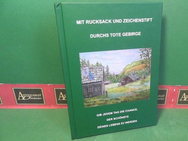Mit Rucksack und Zeichenstift durchs Tote Gebirge. 1.Auflage,