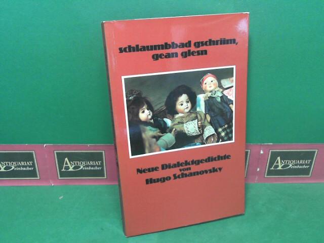 Schanovsky, Hugo: Schlaumbbad gschriim, gean glesn - neue Dialektgedichte. 1.Auflage,
