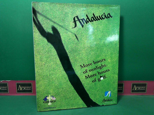 Andalucia - More hours of sunlight, more hours of Golf. 1.Auflage,