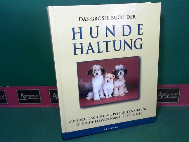 Das große Buch der Hundehaltung - Aufzucht, Schulung, Pflege, Ernährung, Gesundheitsvorsorge, Erste Hilfe. 1.Auflage,