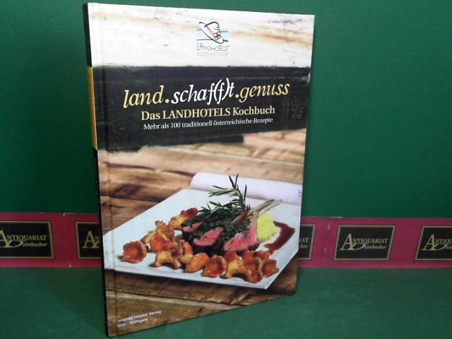 land.schaft.genuss - Das LANDHOTELS Kochbuch - Mehr als 100 traditionell österreichische Rezepte. 1.Auflage,