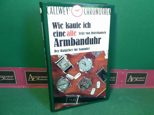 Wie kaufe ich eine alte Armbanduhr - Ein Ratgeber für Sammler. 2.Auflage,