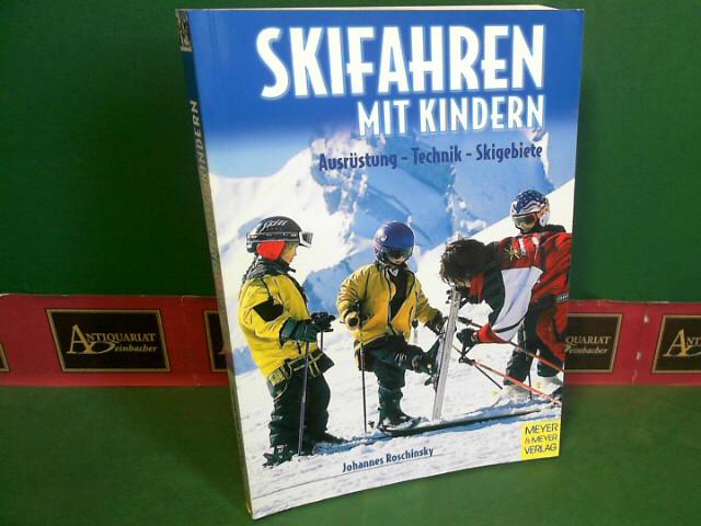 Skifahren mit Kindern - Ausrüstung, Technik, Skigebiete. 1.Auflage,