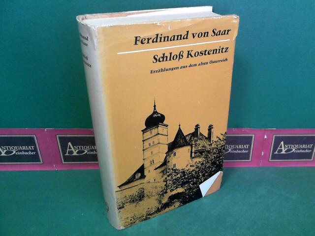 Saar, Ferdinand von: Schloß Kostenitz - Erzählungen aus dem alten Österreich. 1. Aufl.