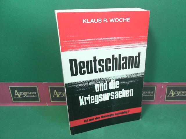 Woche, Klaus-Rainer: Deutschland und die Kriegsursachen - ist nur der Besiegte schuldig. 1.Auflage,