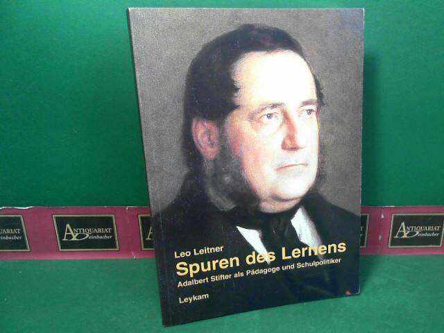 Spuren des Lernens - Adalbert Stifter als Pädagoge und Schulpolitiker. 1.Auflage,