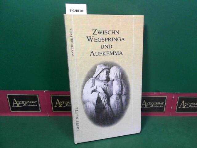 Kettl, Josef: Zwischn Wegspringa und Aufkemma - Innviertler Lyrik. 1.Auflage,