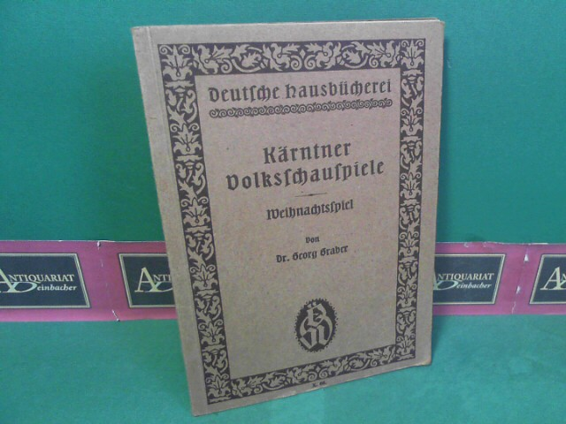 Graber, Georg: Kärtner Volksschauspiele - I. Weihnachtsspiel. (= Deutsche Hausbücherei, Band 68). 1.Auflage,