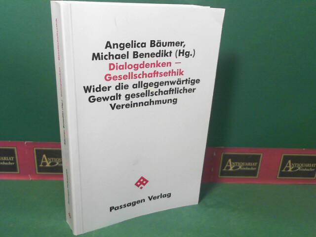 Dialogdenken - Gesellschaftsethik. Wider der allgegenwärtigen Gewalt gesellschaftlicher Vereinnahmung. 1.Auflage,