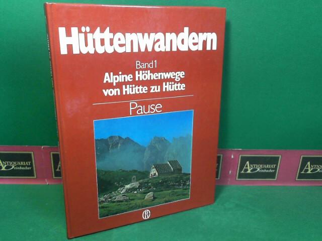 Hüttenwandern - Band 1: Alpine Höhenwege von Hütte zu Hütte.