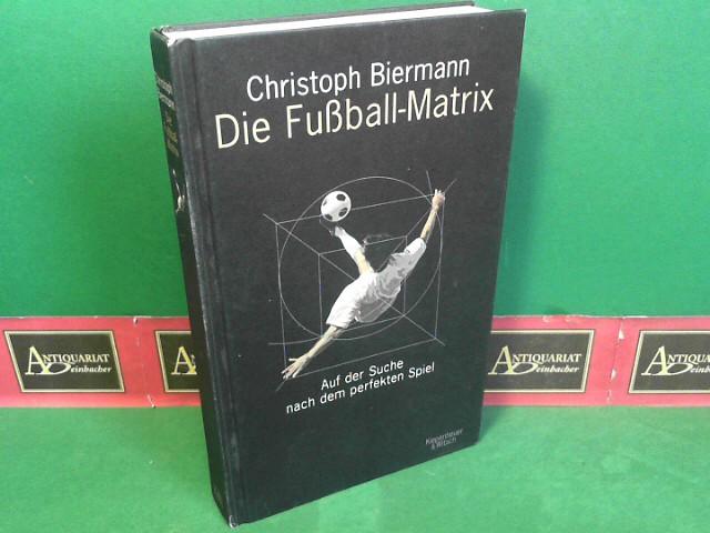 Die Fußball-Matrix - Auf der Suche nach dem perfekten Spiel. 4.Auflage,
