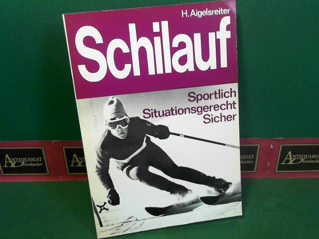 Schilauf - Sportlich, Situationsgerecht, Sicher. 1.Auflage,
