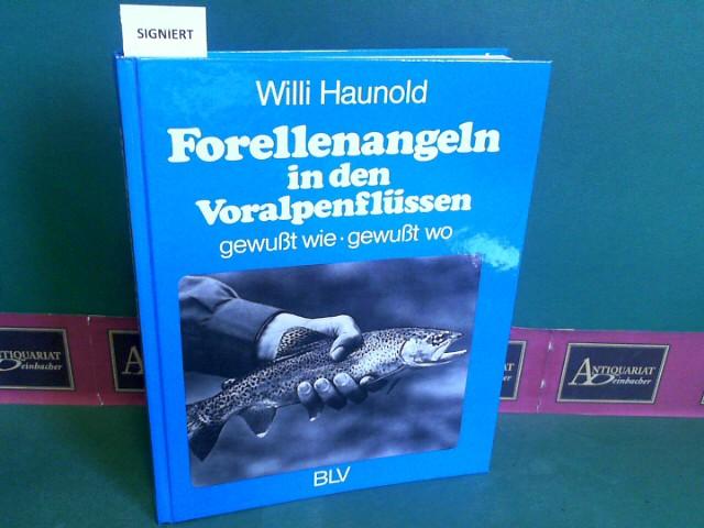 Haunold, Willi: Forellenangeln in den Voralpenflüssen - gewußt wie, gewußt wo. 1. Aufl.