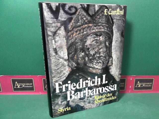 Friedrich I. Barbarossa. - Kaiser des Abendlandes. 1.Auflage,