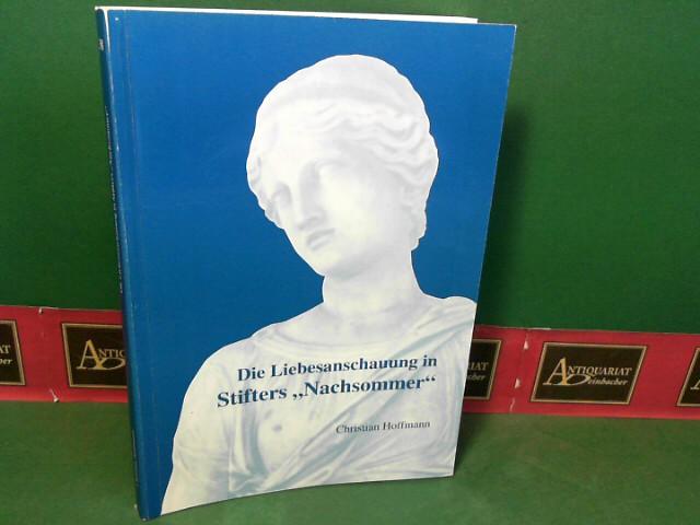 """Die Liebesanschauung in Stifters """"Nachsommer"""". (= Schriftenreihe des Adalbert-Stifter-Institutes des Landes Oberösterreich ; Folge 38). 1.Auflage,"""