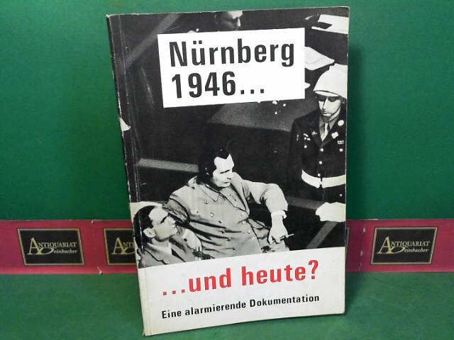 Internationale Förderation der Widerstandskämpfer: Nürnberg 1946... und heute - Eine alarmierende Dokumentation. Die Ziele Hitlers und der Nazis. Ihre Verurteilung durch die Welt. Ihr gefährliches Wiederaufleben. 1.Auflage,