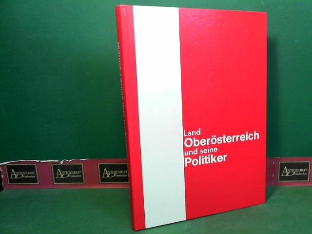 Land Oberösterreich und seine Politiker. Daten und Taten. 1.Auflage,
