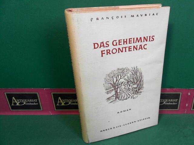 Mauriac, Francois: Das Geheimnis Frontenac - Roman. Übersetzt von Anton Meli. 1.Auflage,