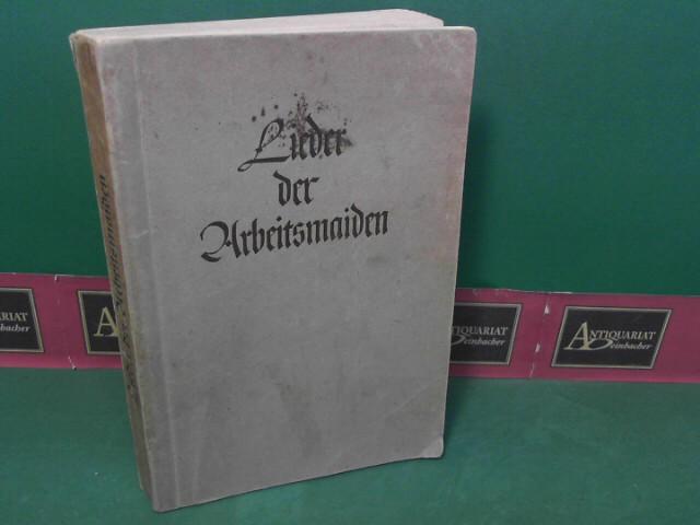 Lieder der Arbeitsmaiden - Herausgegeben von der Reichsleitung des Reichsarbeitsdienstes, Arbeitsdienst für die weiblich Jugend. 2.Auflage,