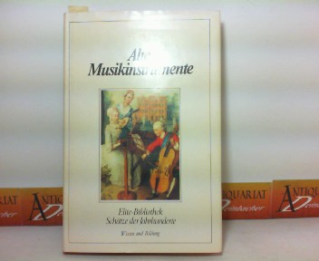 Alte Musikinstrumente - Werkzeuge der Polyphonie. (= Elite-Bibliothek - Schätze der Jahrhunderte). 1. Aufl.