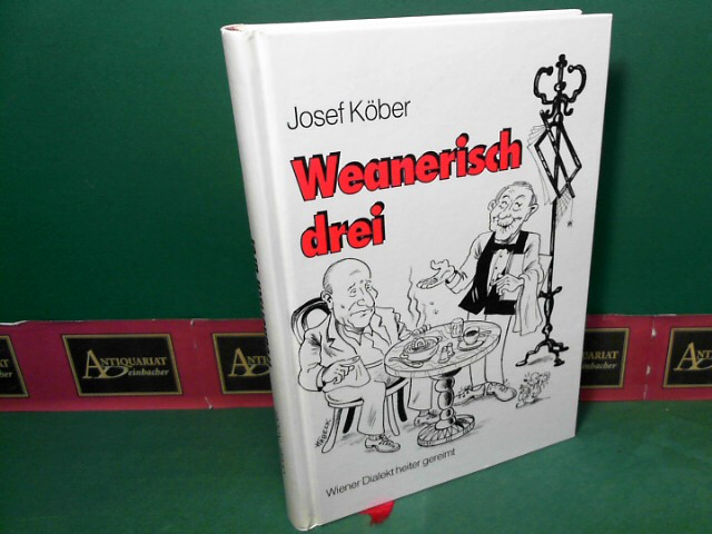 Köber, Josef: Weanerisch drei - Wiener Dialekt heiter gereimt. 1.Auflage,