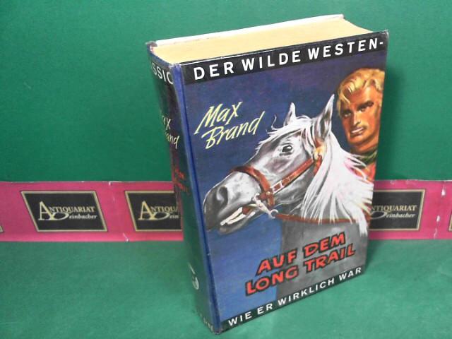 Auf dem Long Trail, wie er wirklich war - Roman aus dem Wilden Westen. 1.Auflage,