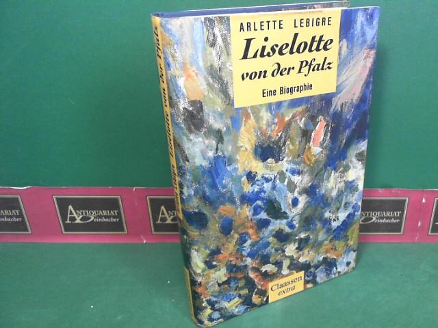 Liselotte von der Pfalz - Eine Biographie. 1.Auflage,