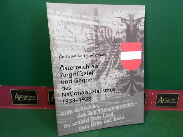 Österreich als Angriffsziel und Gegner des Nationalsozialismus 1933-1938. 1.Auflage,