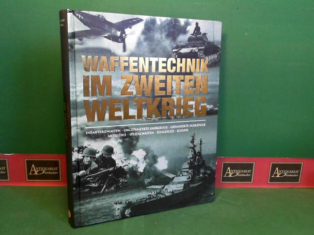 Waffentechnik im zweiten Weltkrieg - Infanteriewaffen, ungepanzerte Fahrzeuge, gepanzerte Fahrzeuge, Artillerie, Spezialwaffen, Flugzeuge, Schiffe.