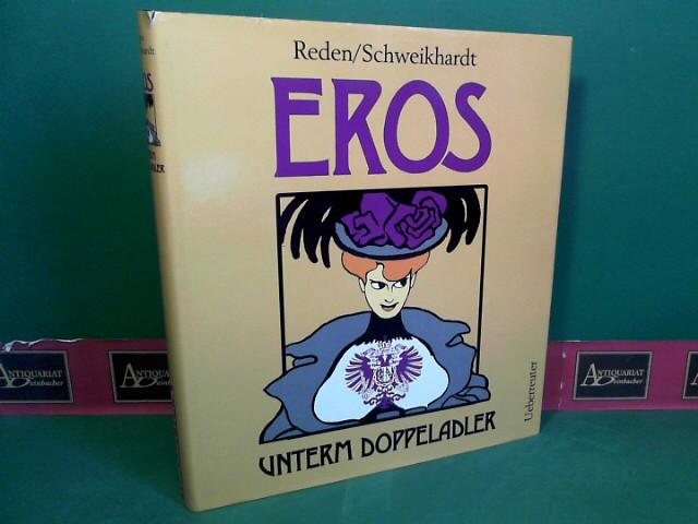Eros unterm Doppeladler - Eine Sittengeschichte Altösterreichs. 1.Auflage,