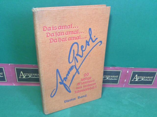 Resl, Franz: Da is amal...Da san amal...Da hat amal... - 4.Band - 99 lustige G'schichten aus meinem Schmierbüchl. 1. Aufl.