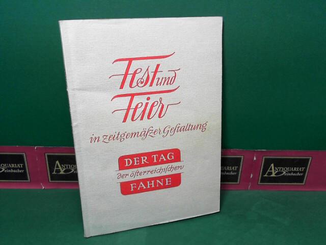 Fest und Feier in zeitgemäßer Gestaltung - Heft VII: Der Tag der österreichischen Fahne (26.Oktober). 1.Auflage,