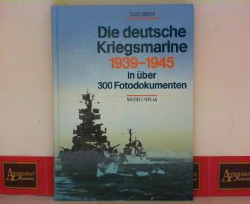 Die deutsche Kriegsmarine - 1939-1945 in über 300 Fotodokumenten: