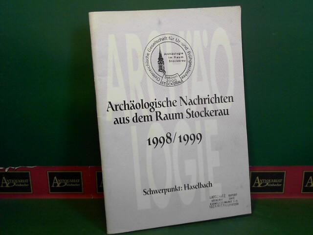 Archäologische Nachrichten aus dem Raum Stockerau 1998-1999 - Schwerpunkt: Haselbach. 1.Auflage,