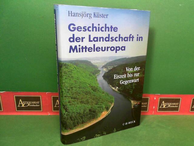 Küster, Hansjörg: Geschichte der Landschaft in Mitteleuropa: Von der Eiszeit bis zur Gegenwart 1.Auflage,